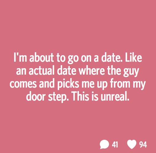 Secret_-_I_m_about_to_go_on_a_date__Like_an_actual_date_where_the_guy_comes_and_picks_me_up_from_my_door_step__This_is_unreal_