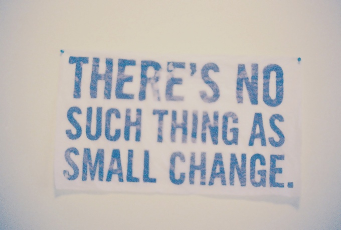 There's no such thing as small change