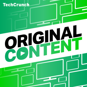 original content podcast techcrunch edge